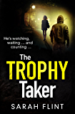 The Trophy Taker: From the bestselling author of Mummy's Favourite (DC Charlotte Stafford Series)