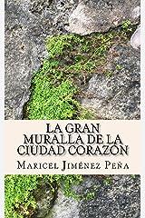La gran muralla de la ciudad corazón: y otros cuentos cortos (Spanish Edition)