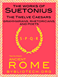 The Suetonius Anthology: The Twelve Caesars, and the Lives of the Grammarians, Rhetoricians and Poets (Illustrated) (Texts From Ancient Rome Book 5)