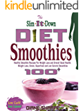 The Slim-It-Down Diet Smoothies: Over 100 Healthy Smoothie Recipes For Weight Loss and Overall Good Health - Weight Loss, Green, Superfood and Low Calorie Smoothies (English Edition)