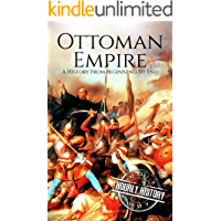 The Ottoman Empire: A History From Beginning to End (English Edition)