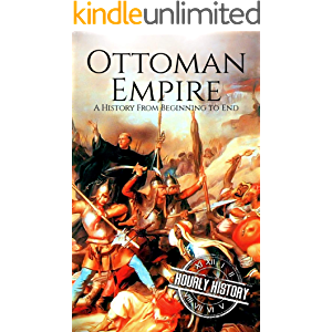 The Ottoman Empire: A History From Beginning to End