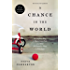 A CHANCE IN THE WORLD: An Orphan Boy, a Mysterious Past, and How He Found a Place Called Home
