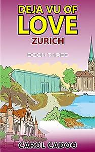 Deja Vu of Love Zurich: Book Three of a Five Book Series (Deja Vu Series 3)