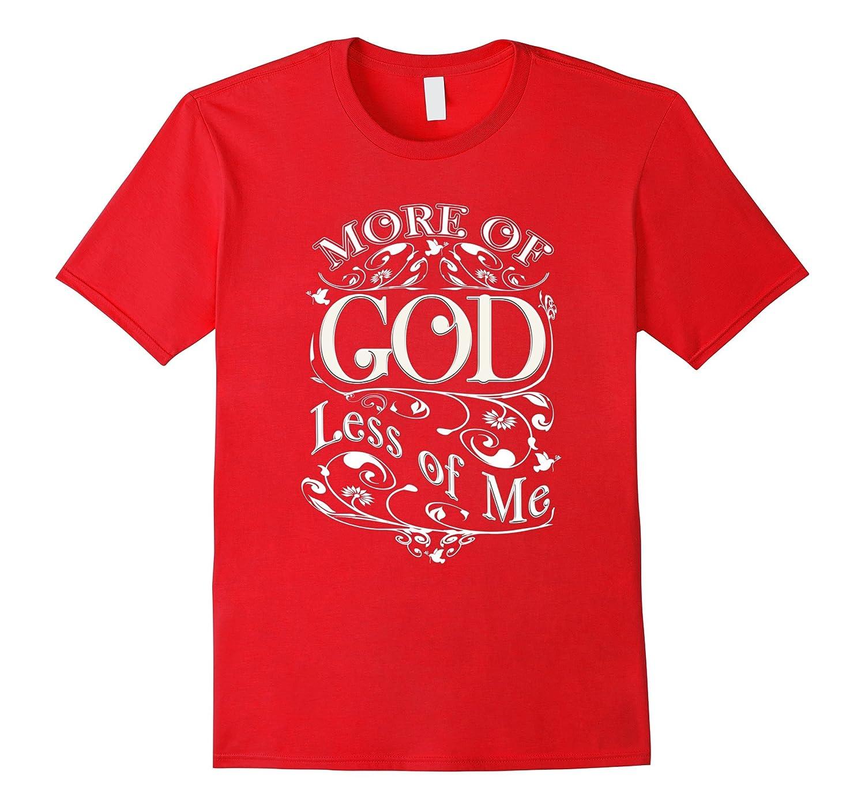 More of God - Christian Gospel Bible Scripture Tee Shirt-PL