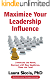 Maximize Your Leadership Influence: Command the Room, Connect with Your Audience, Close the Deal!