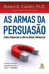 As armas da persuasão: Como influenciar e não se deixar influenciar (Portuguese Edition) Kindle Edition