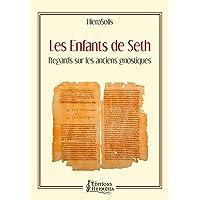 Les Enfants de Seth: Regards sur les premiers gnostiques
