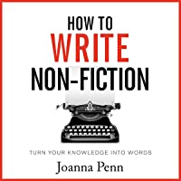 How to Write Non-Fiction: Turn Your Knowledge into Words: Books for Writers, Book 9