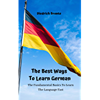 The Best Ways To Learn German: The Fundamental Basics To Learn The Language Fast (English Edition)