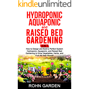 Hydroponic Aquaponic and Raised Bed Gardening 3 in 1: How to design and Build a Perfect System Hydroponic Aquaponic and…