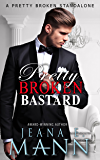 Pretty Broken Bastard: A Standalone Novel