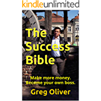 The Success Bible: Make more money. Become your own boss.