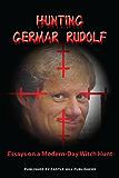 Hunting Germar Rudolf: Essays on a Modern Witch-Hunt