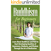 Buddhism: Buddhism for Beginners: Learn About Buddhism and