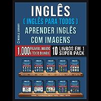 Inglês ( Inglês Para Todos ) Aprender Inglês Com Imagens (Super Pack 10 livros em 1): 1.000 palavras, 1.000 imagens, 1.000 textos bilingue (10 livros em ... (Foreign Language Learning Guides)