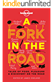 A Fork In The Road: Tales of Food, Pleasure and Discovery On The Road (Lonely Planet Travel Literature) (English Edition)