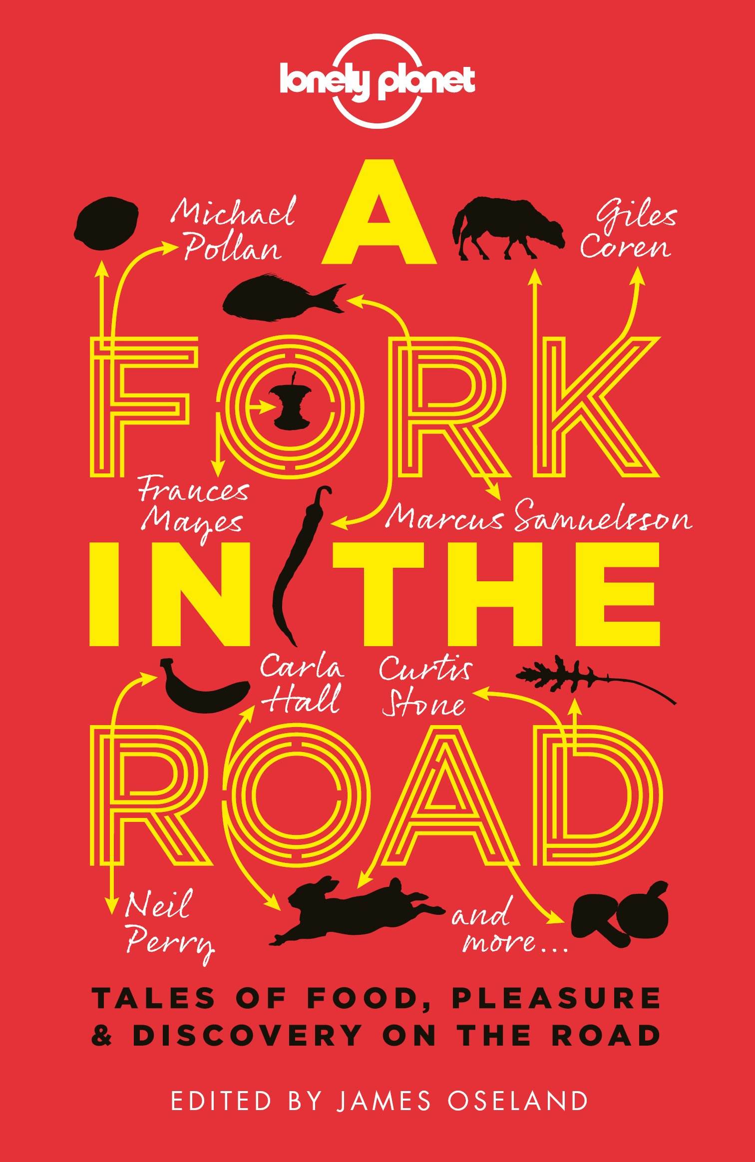 A Fork In The Road  Tales Of Food Pleasure And Discovery On The Road  Lonely Planet Travel Literature   English Edition