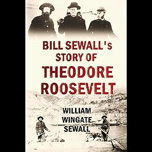 Bill Sewall's Story of Theodore Roosevelt (1919)