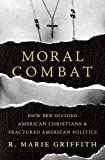 Moral Combat: How Sex Divided American Christians