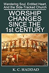 Worship Changes Since the First Century (Wandering Soul, Entitled Heart, & the Side-Tracked Church Book 1) Kindle Edition