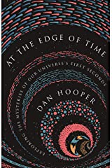 At the Edge of Time: Exploring the Mysteries of Our Universe's First Seconds (Science Essentials Book 31) Kindle Edition