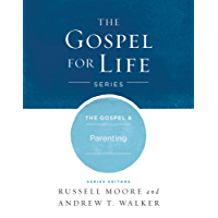 The The Gospel & Parenting (Gospel For Life)