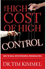 The High Cost of High Control: How to Deal With Powerful Personalities Kindle Edition