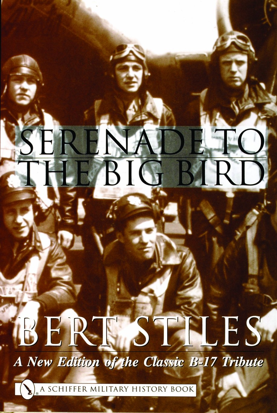 Serenade to the Big Bird (Schiffer Military History) Bert Stiles