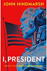 I, President: Book Four: Annihilation Series: A Political Technothriller Kindle Edition