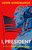 I, President: Book Four: Annihilation Series: A Political Technothriller