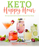Keto Happy Hour: 50+ Low-Carb Craft Cocktails to Quench Your Thirst