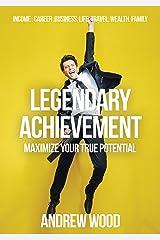 Legendary Achievement: Maximize Your True Potential! Kindle Edition