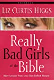 Really Bad Girls of the Bible Workbook: More Lessons from Less-Than-Perfect Women