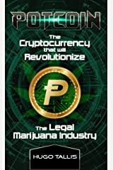 Potcoin: The Cryptocurrency that will Revolutionize the Legal Marijuana Industry & How You Can Profit Today Kindle Edition