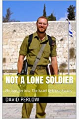 Not A Lone Soldier: My Journey into The Israel Defense Forces Kindle Edition