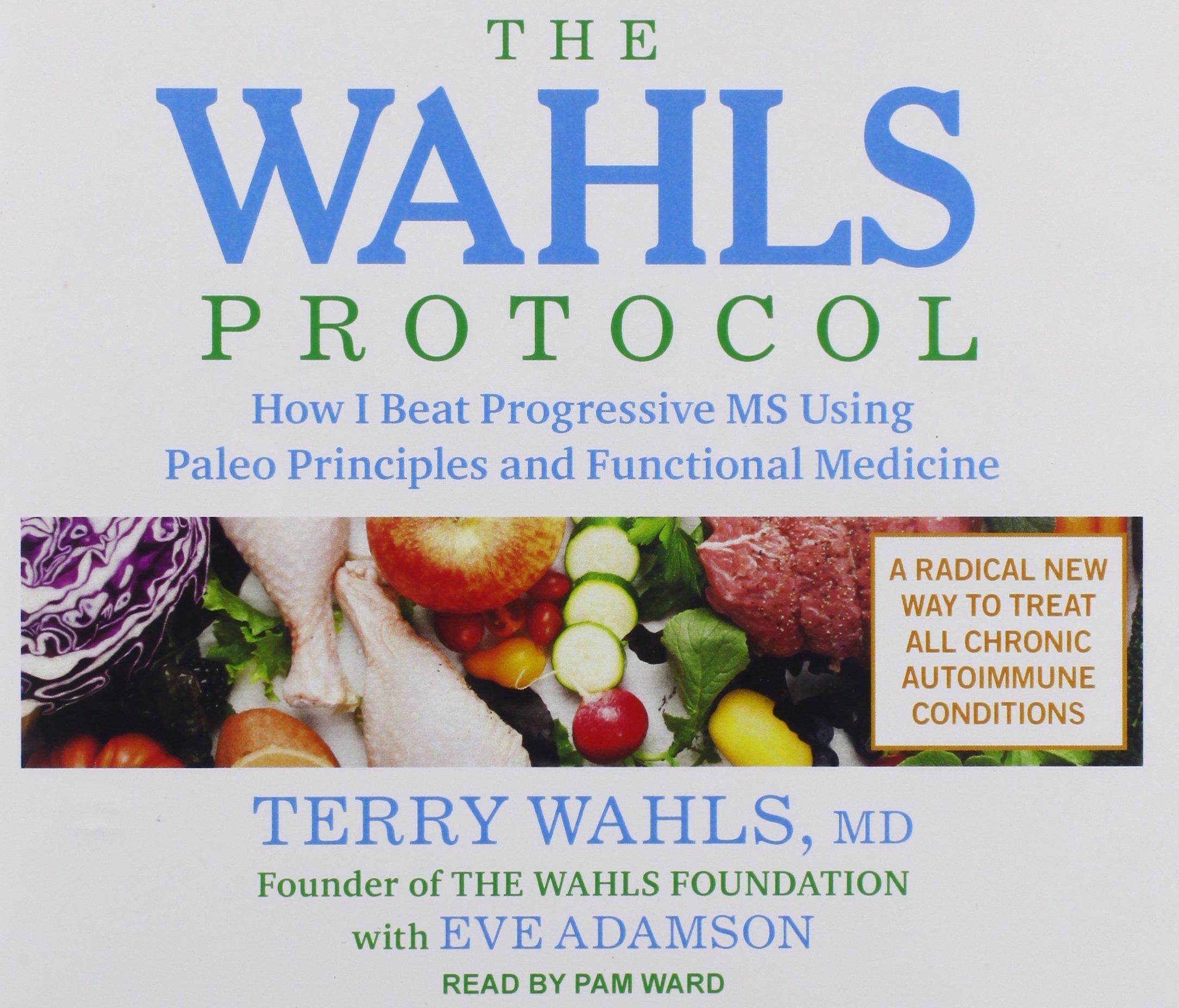 The Wahls Protocol: How I Beat Progressive MS Using Paleo Principles