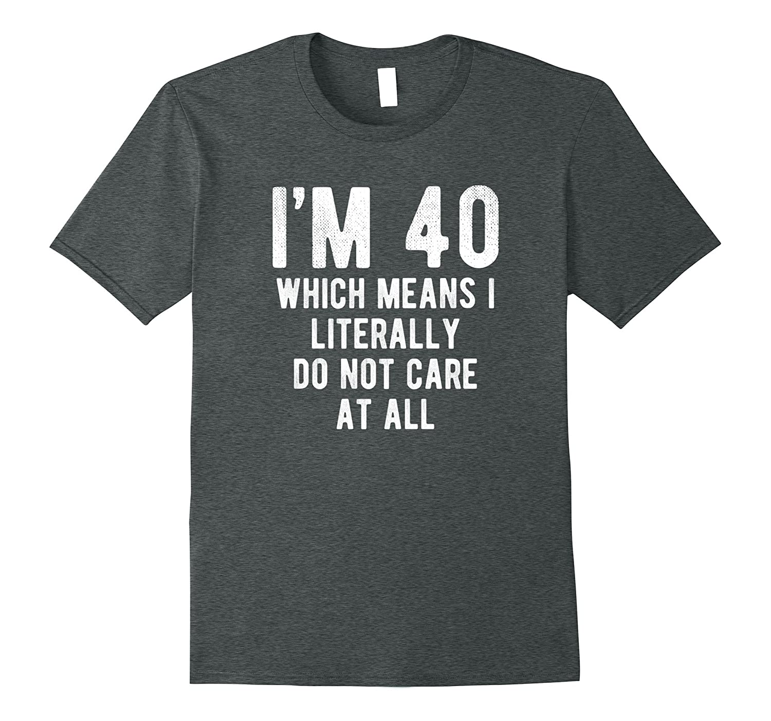 40th Literally Do Not Care T Shirt Funny 40th Birthday Gift-FL