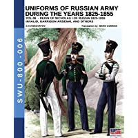 Uniforms of Russian army during the years 1825-1855 vol. 06: Invalid, garrison, arsenal and other