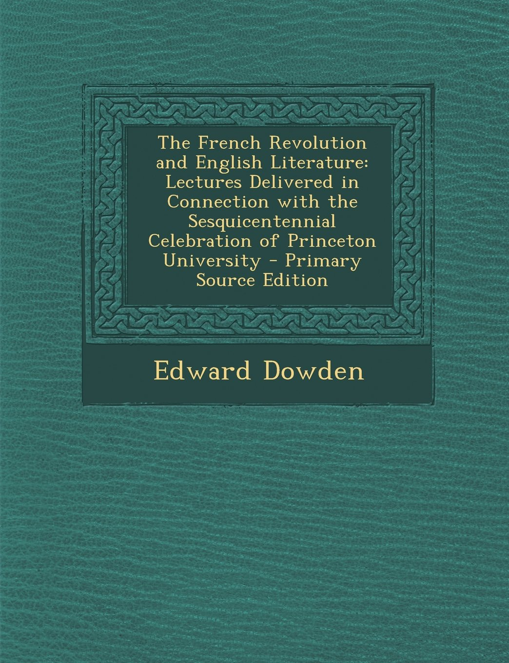 Download The French Revolution and English Literature: Lectures Delivered in Connection with the Sesquicentennial Celebration of Princeton University - Primary PDF