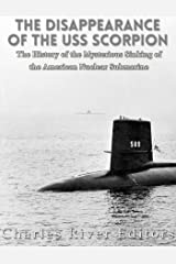 The Disappearance of the USS Scorpion: The History of the Mysterious Sinking of the American Nuclear Submarine