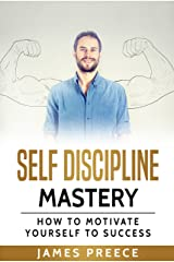 Self-Discipline Mastery - Self Improvement and Self-Esteem : How to Motivate Yourself to Success Kindle Edition