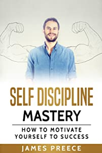 Self-Discipline Mastery: How to Motivate Yourself to Success