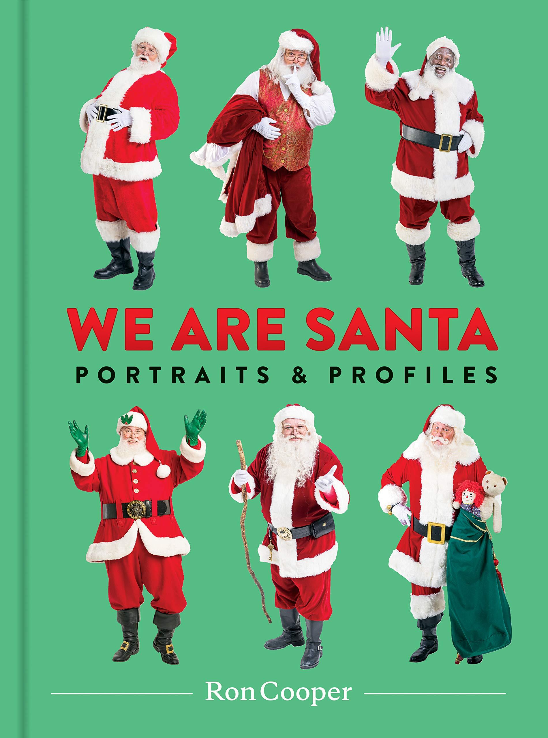 Amazon.com: We Are Santa: Portraits and Profiles (9781616899653): Cooper,  Ron: Books