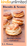 Biscuits & Scones: Southern Recipe Collection! (Southern Cooking Recipes Book 26)