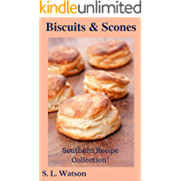 Biscuits & Scones: Southern Recipe Collection! (Southern Cooking Recipes Book 26) (English Edition)
