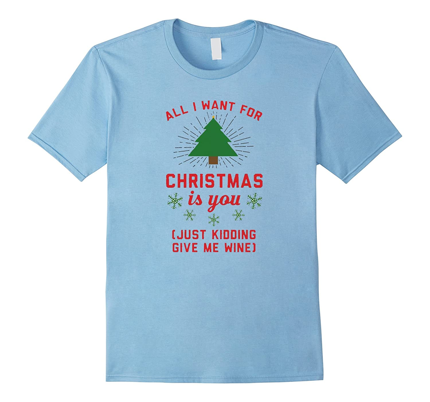 All I want for christmas is you. Give me wine T shirt-CL
