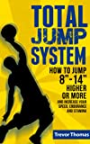 "Total Jump System: How to Jump 8""-14"" Higher or More - (how to jump higher, how to dunk, increase vertical jump, how to increase vertical, increase jump, increase jumping ability) (English Edition)"