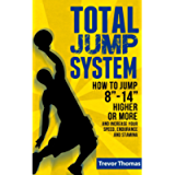Total Jump System: How to Jump 8'-14' Higher or More - (how to jump higher, how to dunk, increase vertical jump, how to…