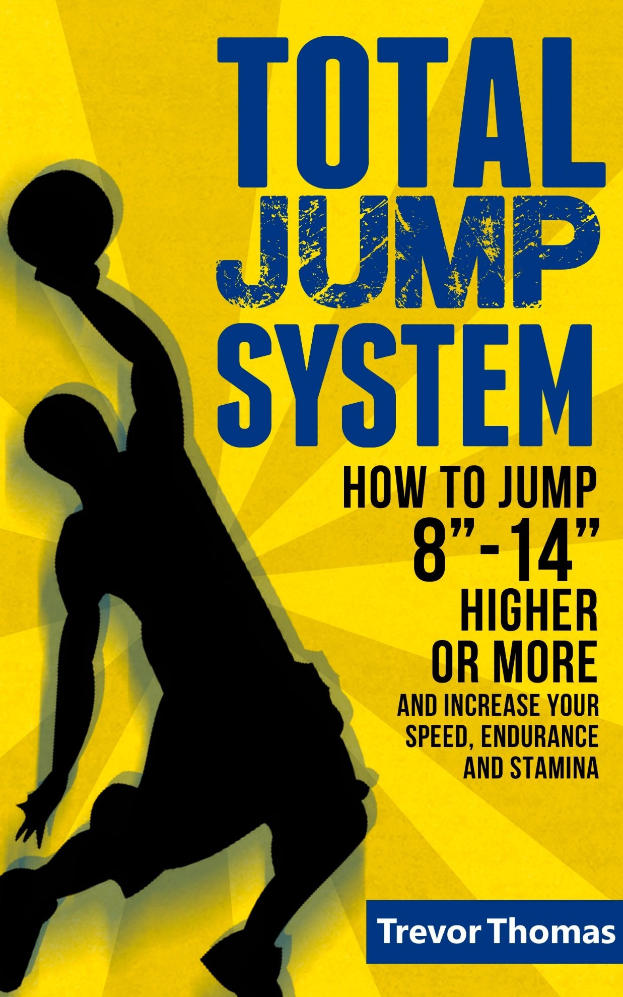Total Jump System  How To Jump 8' 14' Higher Or More    How To Jump Higher How To Dunk Increase Vertical Jump How To Increase Vertical Increase Jump Increase Jumping Ability   English Edition